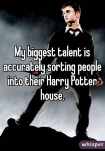 Read more about the article My biggest talent is accurately sorting people into their Harry Potter house.