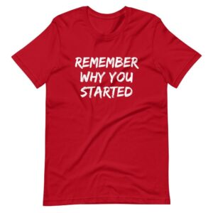 Read more about the article Remember Why You Started (alternate) – Short-Sleeve T-Shirt – Red / 3XL