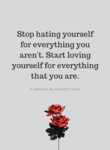 Stop hating yourself for everything you aren't. Start loving yourself for | Love Yourself Quotes – Quotes