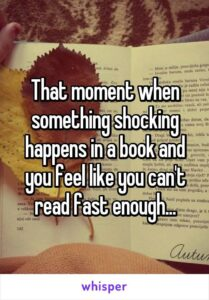 Read more about the article That moment when something shocking happens in a book and you feel like you can't read fast enough…