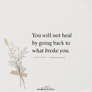 Read more about the article You Will Not Heal By Going Back To What Broke You