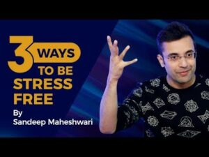 Read more about the article 3 Ways To Be Stress Free – By Sandeep Maheshwari I Hindi