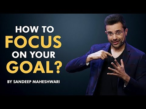 You are currently viewing How to Focus on your Goal? By Sandeep Maheshwari I Hindi
