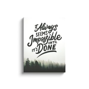 Read more about the article It Always Seems Impossible Until It's Done – Canvas / 18×24 inch